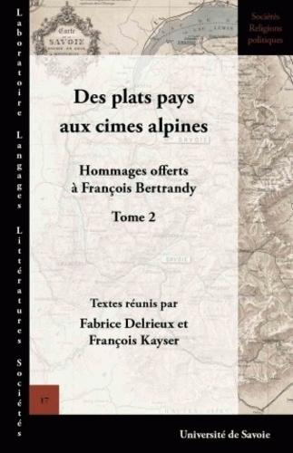 Fabrice Delrieux et François Kayser - Des plats pays aux cimes alpines - Hommages offerts à François Bertrandy, tome 2.