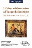 Fabrice Delrieux et François Kayser - L'Orient méditerranéen à l'époque hellénistique - Rois et cités du IVème au Ier siècle av. J.-C..