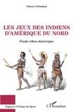 Fabrice Delsahut - Les jeux des Indiens d'Amérique du Nord - Etude ethno-historique.