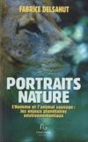Fabrice Delsahut - Portraits nature - L'Homme et l'animal sauvage : les enjeux planétaires environnementaux.