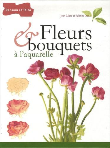 Fabrice Denis et Jean-Marc Denis - Fleurs & bouquets à l'aquarelle.