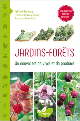 Jardins-forêts. Un nouvel art de vivre et de produire