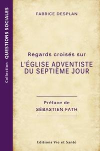 Fabrice Desplan - Regards croisés sur l'Église adventiste du septième jour.