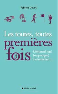 Fabrice Devos - Les toutes, toutes premières fois - Comment tout (ou presque) a commencé....