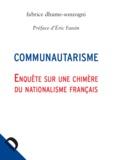 Fabrice Dhume-Sonzogni - Communautarisme - Enquête sur une chimère du nationalisme français.