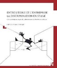 Fabrice Dhume-Sonzogni - Entre l'école et l'entreprise : la discrimination en stage - Une sociologie publique de l'ethnicisation des frontières scolaires.