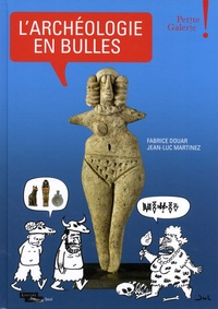 Fabrice Douar et Jean-Luc Martinez - L'archéologie en bulles - Petite Galerie.