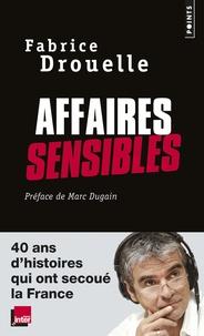 Fabrice Drouelle - Affaires sensibles - 40 ans d'histoires qui ont secoué la France.