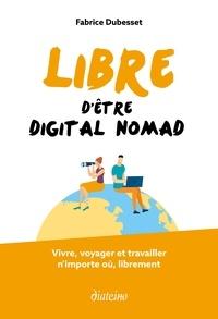 Fabrice Dubesset - Libre d'être digital nomad - Vivre, voyager et travailler n'importe où, librement.