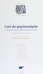 Fabrice Duparc - L'art du psychanalyste - Autour de l'oeuvre de Michel de M'Uzan, [colloque, Annecy, 5 avril 1996].