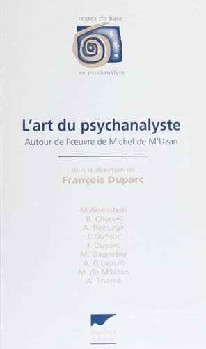 L'art du psychanalyste. Autour de l'oeuvre de Michel de M'Uzan, [colloque, Annecy, 5 avril 1996]