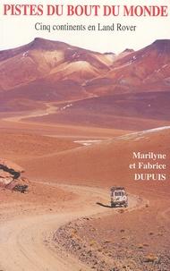 Fabrice Dupuis et Maryline Dupuis - Pistes du bout du monde - Cinq continents en Land Rover.