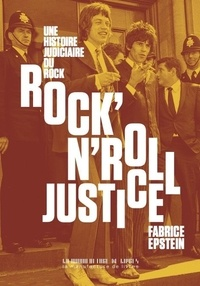 Fabrice Epstein - Rock'n'roll justice - Une histoire judiciaire du rock and roll.