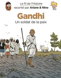 Fabrice Erre et Sylvain Savoia - Le fil de l'histoire raconté par Ariane & Nino  : Gandhi - Un soldat de la paix.