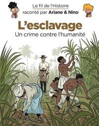 Fabrice Erre et Sylvain Savoia - Le fil de l'histoire raconté par Ariane & Nino  : L'esclavage - Un crime contre l'humanité.