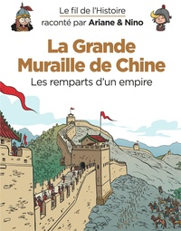 Fabrice Erre et Sylvain Savoia - Le fil de l'histoire raconté par Ariane & Nino  : La grande muraille de Chine - Les remparts d'un empire.