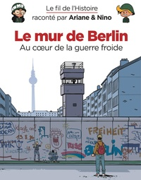 Fabrice Erre et Sylvain Savoia - Le fil de l'histoire raconté par Ariane & Nino  : Le mur de Berlin.