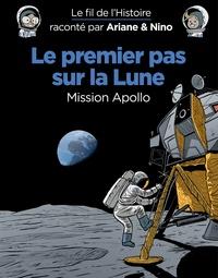 Fabrice Erre et Sylvain Savoia - Le fil de l'histoire raconté par Ariane & Nino  : Le premier pas sur la Lune - Mission Apollo.
