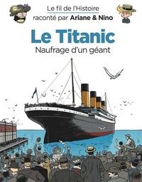 Fabrice Erre et Sylvain Savoia - Le fil de l'histoire raconté par Ariane & Nino  : Le Titanic - Naufrage d'un géant.
