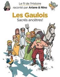 Fabrice Erre et Sylvain Savoia - Le fil de l'histoire raconté par Ariane & Nino  : Les Gaulois - Sacrés ancêtres !.