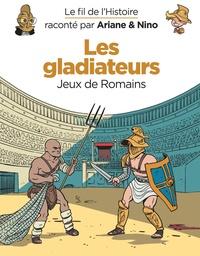 Fabrice Erre et Sylvain Savoia - Le fil de l'histoire raconté par Ariane & Nino  : Les gladiateurs - Jeux de Romains.