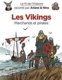 Fabrice Erre et Sylvain Savoia - Le fil de l'histoire raconté par Ariane & Nino  : Les vikings - Marchands et pirates.