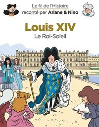 Fabrice Erre et Sylvain Savoia - Le fil de l'histoire raconté par Ariane & Nino  : Louis XIV - Le Roi-Soleil.