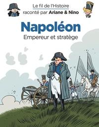 Fabrice Erre et Sylvain Savoia - Le fil de l'histoire raconté par Ariane & Nino  : Napoléon - Empereur et stratège.