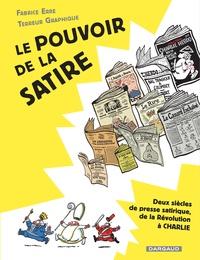 Fabrice Erre et  Terreur graphique - Le pouvoir de la satire - Deux siècles de presse satirique, de la Révolution à Charlie.