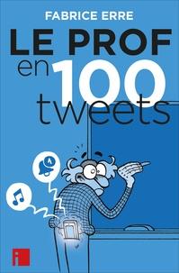 Fabrice Erre - Le Prof en 100 tweets.