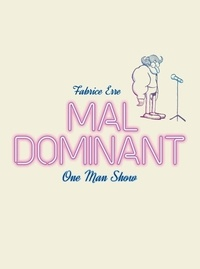 Fabrice Erre - Mal dominant - One man show.