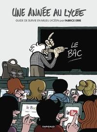 Fabrice Erre - Une année au lycée  : Guide de survie en milieu lycéen.