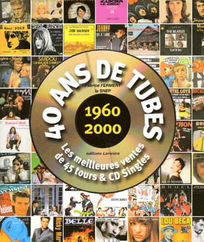 Fabrice Ferment et  SNEP - 40 ans de tubes 1960-2000 - Les meilleures ventes de 45 tours & CD Singles.