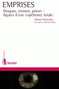 Fabrice Fernandez - Emprises - Drogues, errance, prison : figures d'une expérience totale.