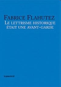 Fabrice Flahutez - Le lettrisme historique était une avant-garde.