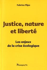 Fabrice Flipo - Justice, nature et liberté - Les enjeux de la crise écologique.