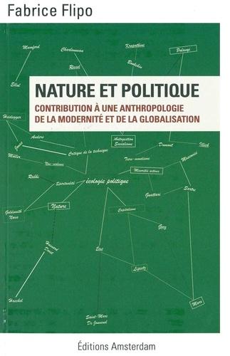 Fabrice Flipo - Nature et politique - Contribution à une anthropologie de la modernité et de la globalisation.