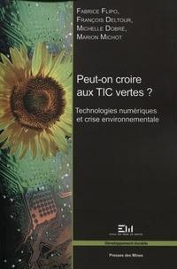 Fabrice Flipo et François Deltour - Peut-on croire aux TIC vertes ? - Technologies numériques et crise environnementale.