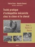 Fabrice Fosse et Natacha Gimenez - Traité pratique d'ostéopathie mécaniste chez le chien et le cheval - Tome 1, Rachis et bassin.