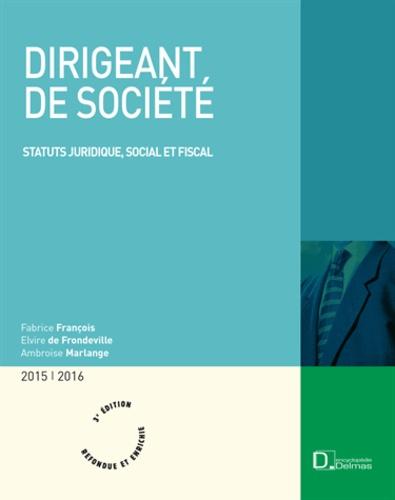 Fabrice Francois et Elvire de Frondeville - Dirigeant de société - Statut juridique, social et fiscal.