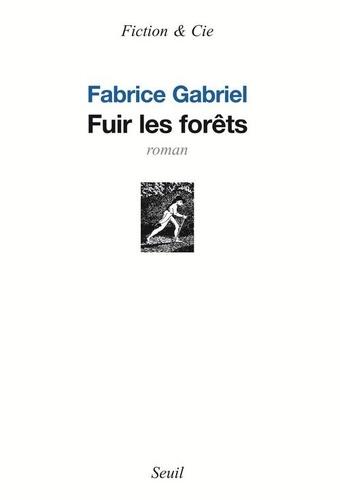 Fabrice Gabriel - Fuir les forêts.