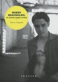 Fabrice Gaignault - Bobby Beausoleil et autres anges cruels.