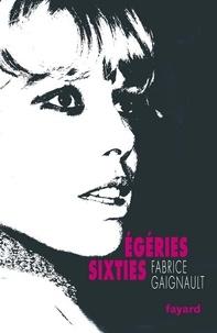 Fabrice Gaignault - Egéries sixties.