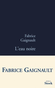 Fabrice Gaignault - L'eau noire.