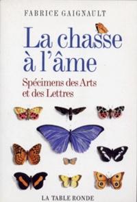 Fabrice Gaignault - La chasse à l'âme - Spécimens des Arts et des Lettres.
