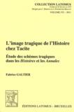 Fabrice Galtier - L'image tragique de l'Histoire chez Tacite - Etude des schèmes tragiques dans les Histoires et les Annales.