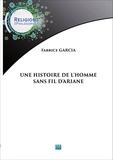 Fabrice Garcia - Une histoire de l'homme sans fils d'Ariane.