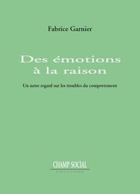 Fabrice Garnier - Des émotions à la raison - Un autre regard sur les troubles du comportement.