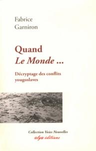 Fabrice Garniron - Quand Le Monde... - Décryptage des conflits yougoslaves.