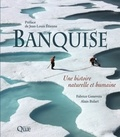 Fabrice Genevois et Alain Bidart - Banquise - Une histoire naturelle et humaine.